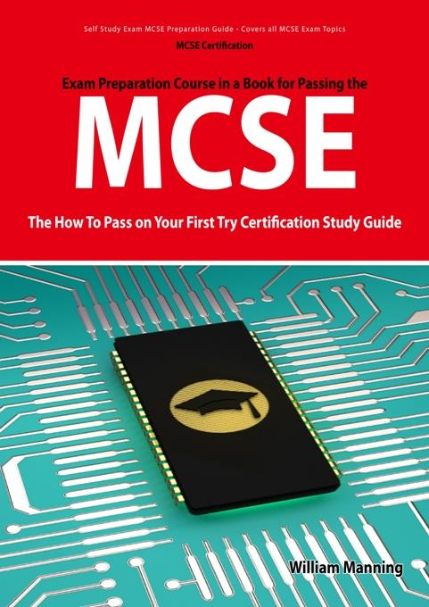 MCSE 70: 290, 291, 293 and 294 Exams Certification Exam Preparation Course in a Book for Passing the MCSE Exam - The How To Pass on Your First Try Cer EB9781742441207