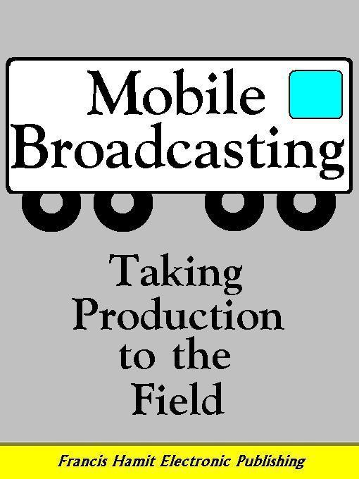 MOBILE BROADCASTING: TAKING PRODUCTION TO THE FIELD EB9781595950505