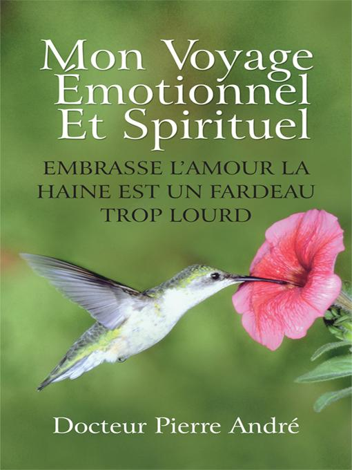 MON VOYAGE ?MOTIONNEL ET SPIRITUEL: EMBRASSE L'AMOUR LA HAINE EST UN FARDEAU TROP LOURD EB9781450290418