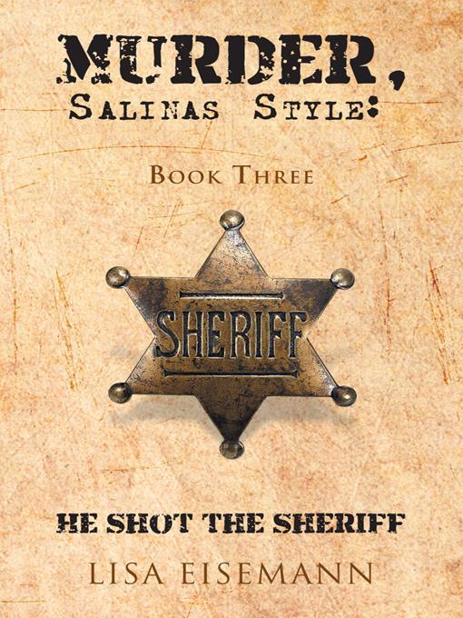 MURDER, SALINAS STYLE: BOOK THREE HE SHOT THE SHERIFF EB9781466909144