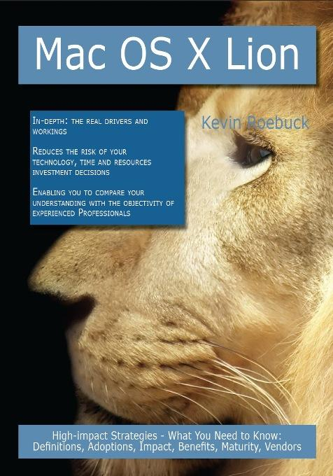 Mac OS X Lion: High-impact Strategies - What You Need to Know: Definitions, Adoptions, Impact, Benefits, Maturity, Vendors EB9781743331705