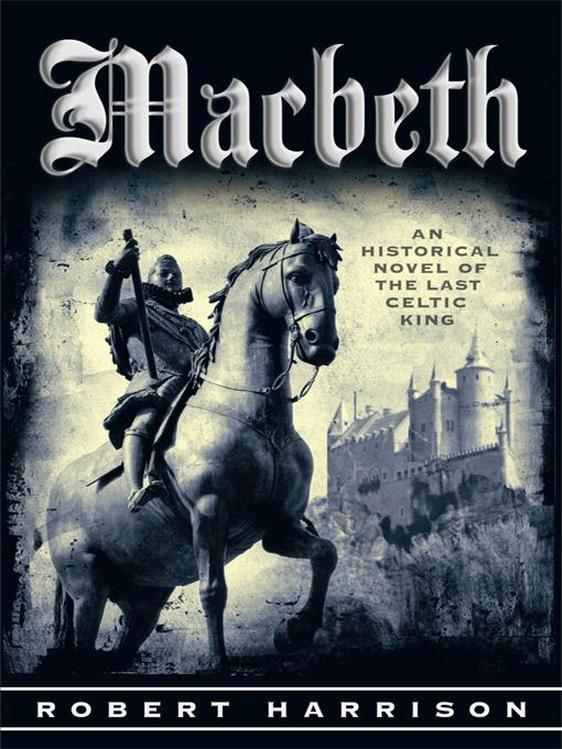 Macbeth: AN HISTORICAL NOVEL OF THE LAST CELTIC KING EB9781462016136