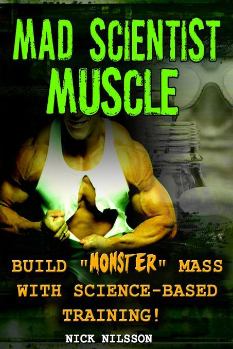 Mad Scientist Muscle: Build ''Monster'' Mass With Science-Based Training EB9781936910168