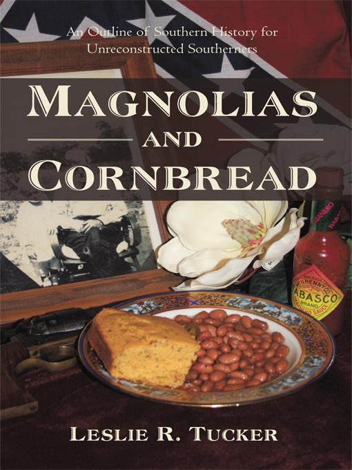 Magnolias and Cornbread: An Outline of Southern History for Unreconstructed Southerners EB9781450241458