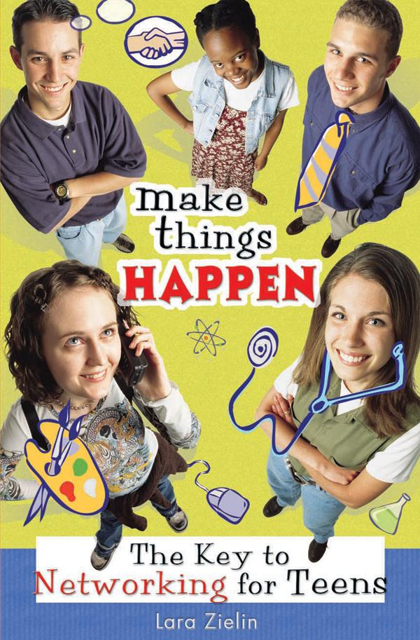 Make Things Happen: The Key to Networking for Teens EB9781458714831
