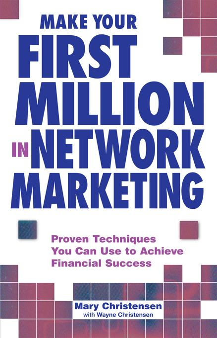 Make Your First Million In Network Marketing: Proven Techniques You Can Use to Achieve Financial Success EB9781440519574