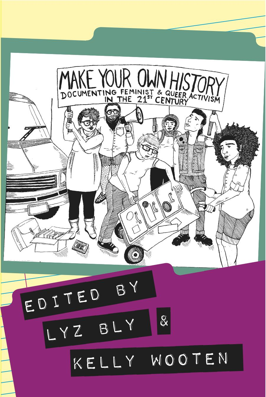 Make Your Own History: Documenting Feminist and Queer Activism in the 21st Century EB9781936117956