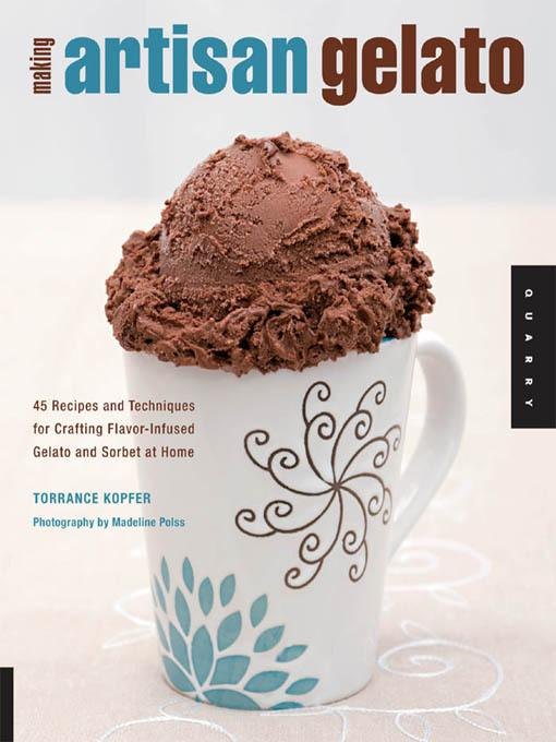 Making Artisan Gelato: 45 Recipes and Techniques for Crafting Flavor-Infused Gelato and Sorbet at Home EB9781616735234