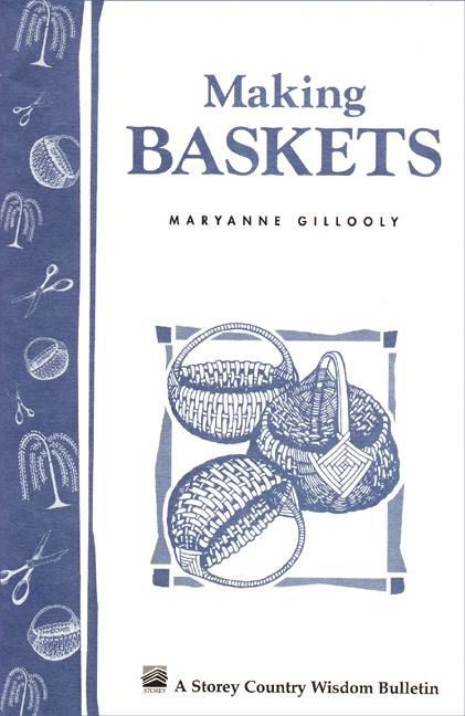 Making Baskets: Storey's Country Wisdom Bulletin A-96 EB9781603426350