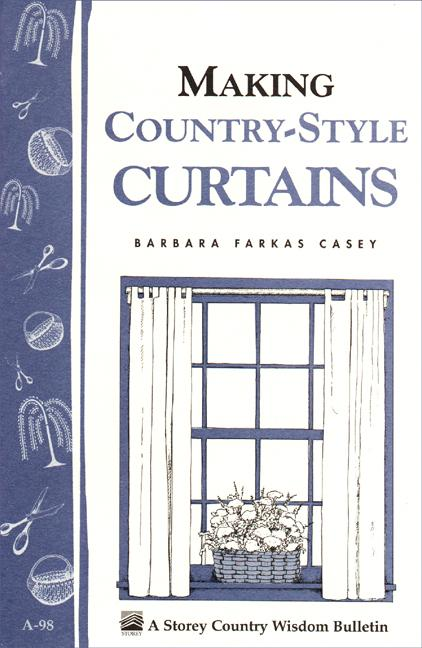 Making Country-Style Curtains: Storey's Country Wisdom Bulletin A-98 EB9781603424349