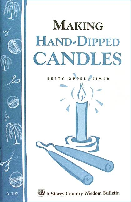 Making Hand-Dipped Candles: Storey's Country Wisdom Bulletin A-192 EB9781603423205