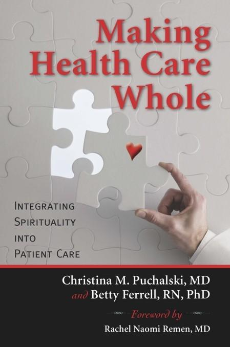 Making Health Care Whole: Integrating Spirituality into Patient Care EB9781599473710