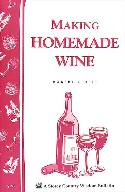 Making Homemade Wine: Storey's Country Wisdom Bulletin A-75 EB9781603424226