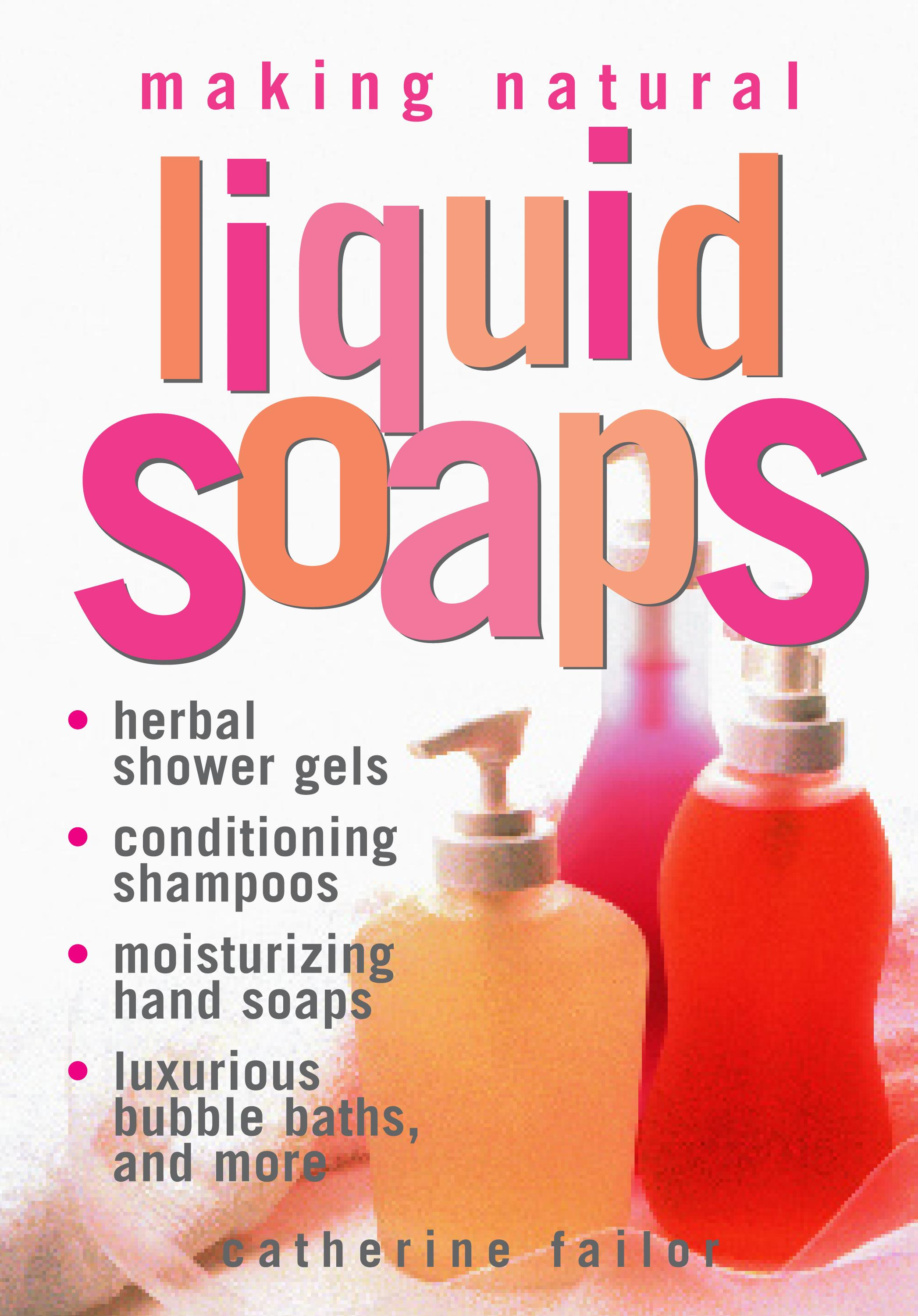 Making Natural Liquid Soaps EB9781603424615