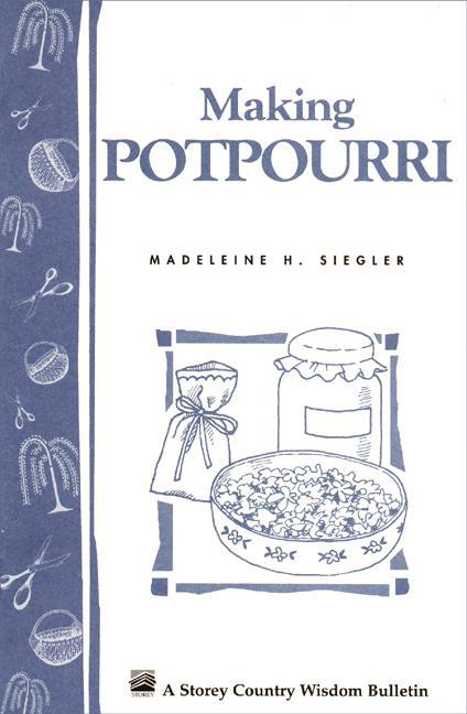Making Potpourri: Storey's Country Wisdom Bulletin A-130 EB9781603426077