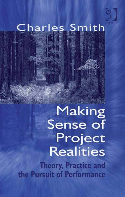 Making Sense of Project Realities: Theory, Practice and the Pursuit of Performance EB9781409458241