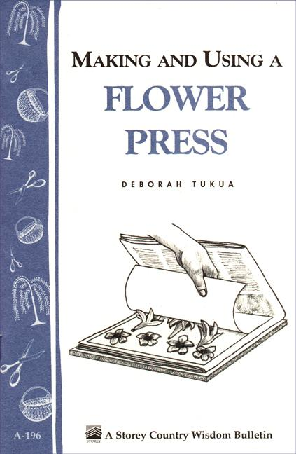 Making and Using a Flower Press: Storey's Country Wisdom Bulletin A-196 EB9781603423236