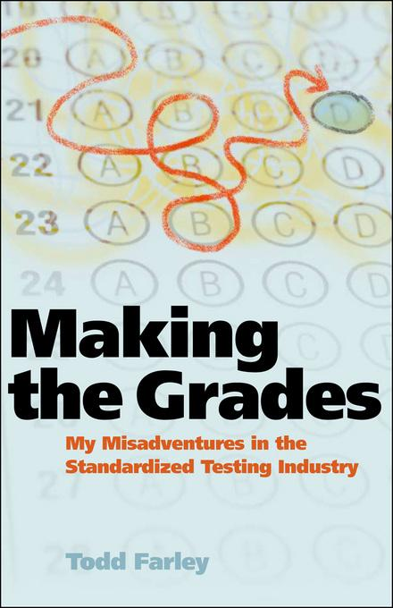 Making the Grades: My Misadventures in the Standardized Testing Industry EB9781609944735