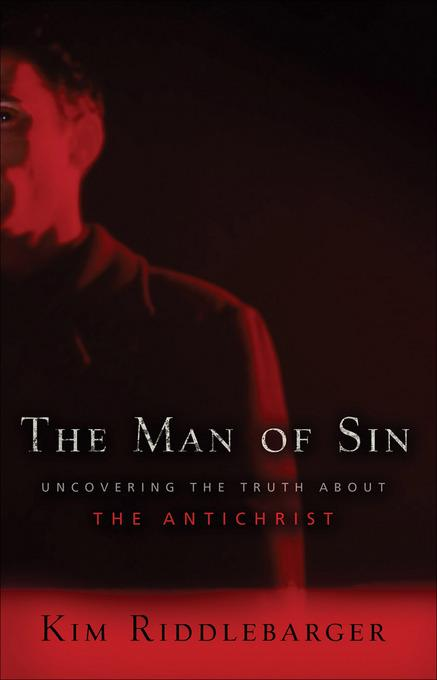 Man of Sin, The: Uncovering the Truth about the Antichrist EB9781441202123