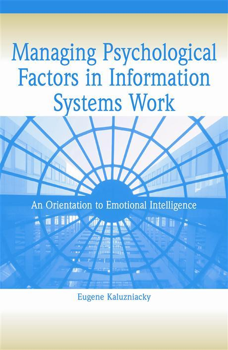 Managing Psychological Factors in Information Systems Work: An Orientation to Emotional Intelligence EB9781591401995