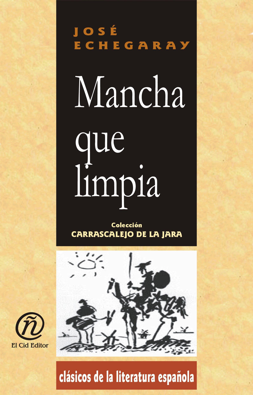 Mancha que limpia: Colecci?n de Cl?sicos de la Literatura Espa?ola