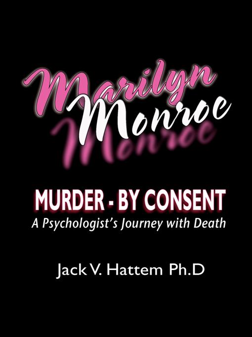 Marilyn Monroe: Murder - by Consent: A Psychologist's Journey With Death EB9781466905115