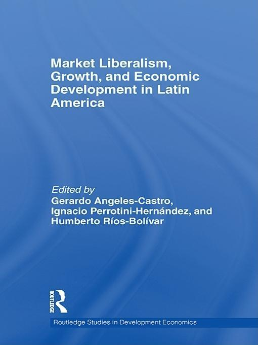 Market Liberalism, Growth, and Economic Development in Latin America EB9781136719882