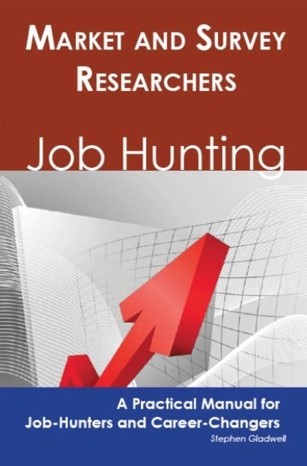 Market and Survey Researchers: Job Hunting - A Practical Manual for Job-Hunters and Career Changers EB9781743043110