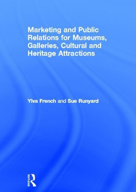 Marketing and Public Relations for Museums, Galleries, Cultural and Heritage Attractions EB9781136702310