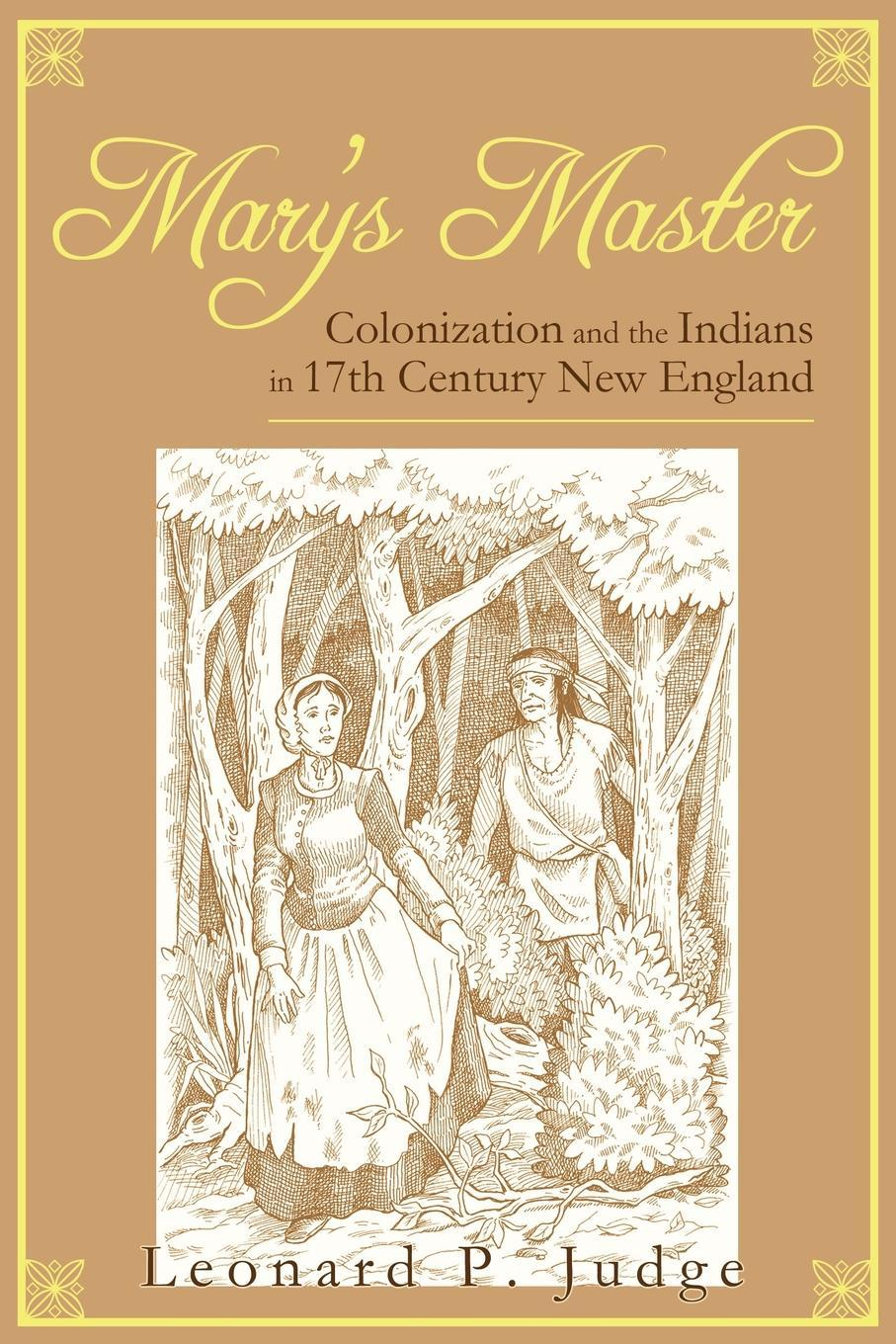 Mary's Master: Colonization and the Indians in 17th Century New England EB9781440188183
