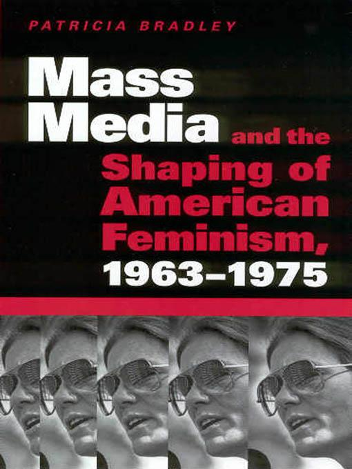 Mass Media and the Shaping of American Feminism, 1963-1975 EB9781604730517