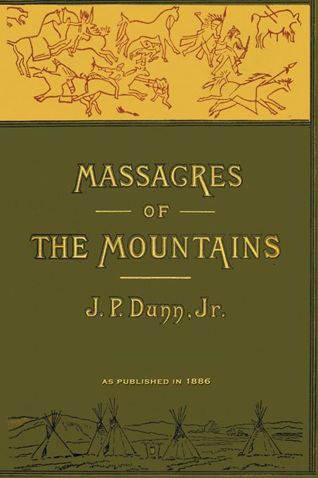 Massacres of the Mountains: A History of the Indian Wars of the Far West Volume I EB9781582182056