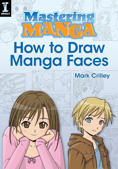 Mastering Manga, How to Draw Manga Faces EB9781440323607