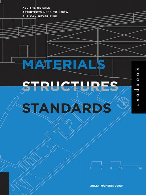 Materials, Structures, and Standards: All the Details Architects Need to Know But Can Never Find EB9781610601795