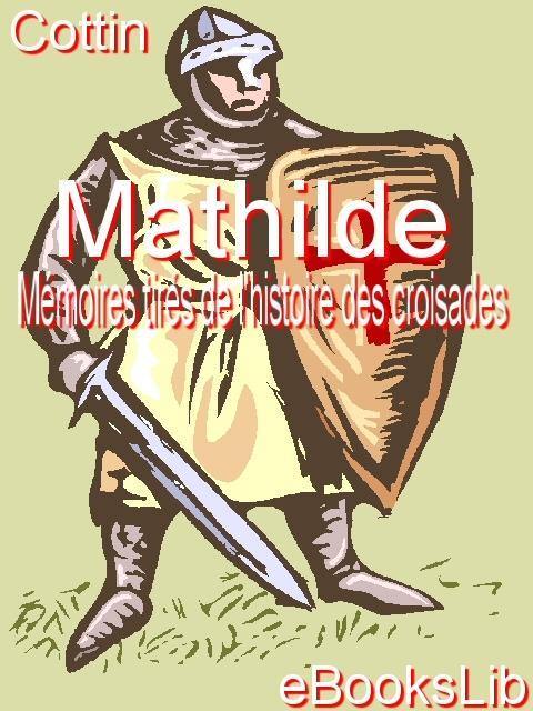 Mathilde, ou M?moires tir?s de l'histoire des croisades EB9781554494026