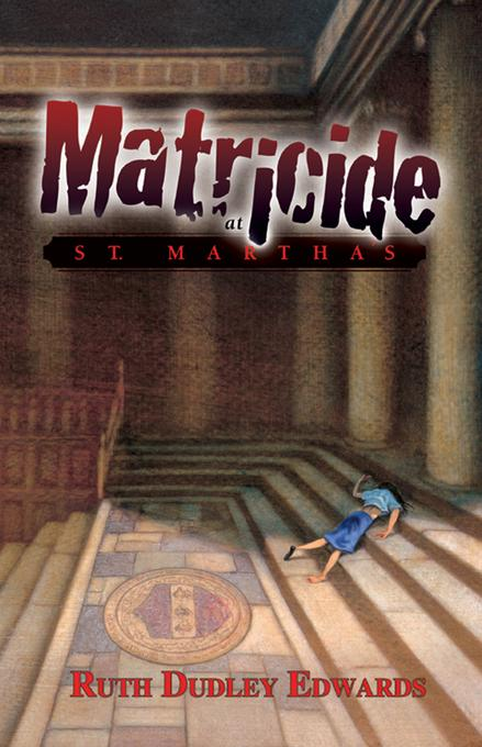 Matricide at St. Martha's: A Robert Amiss/Baronness Jack Troutback Mystery EB9781615950614