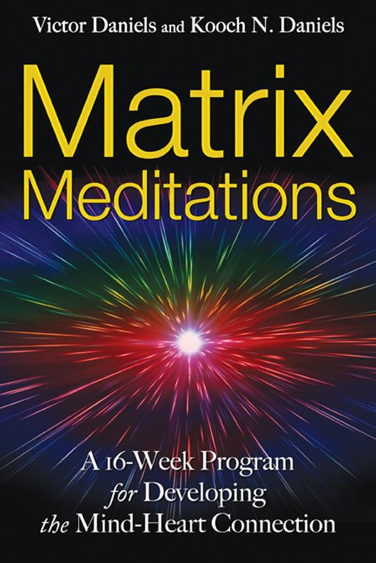 Matrix Meditations: A 16-week Program for Developing the Mind-Heart Connection EB9781594779701