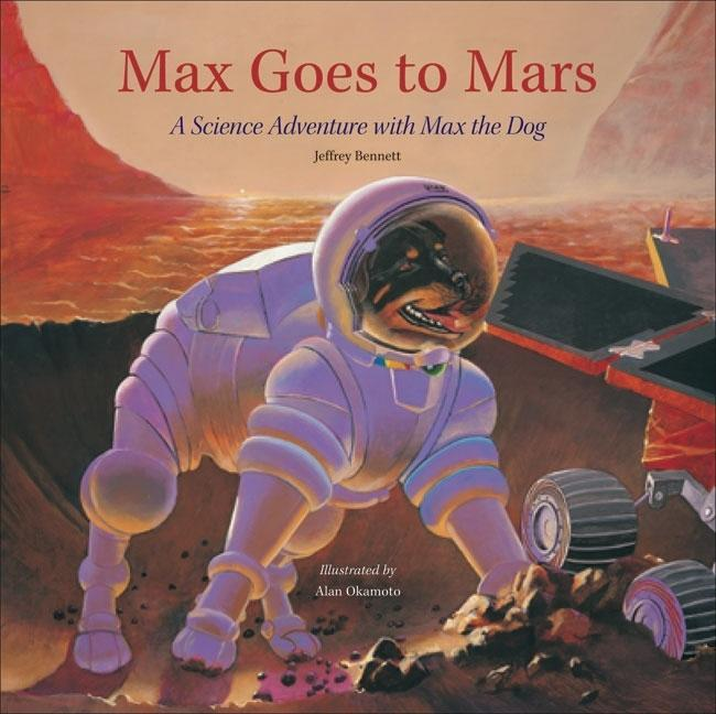 Max Goes to Mars: A Science Adventure with Max the Dog EB9781937548032