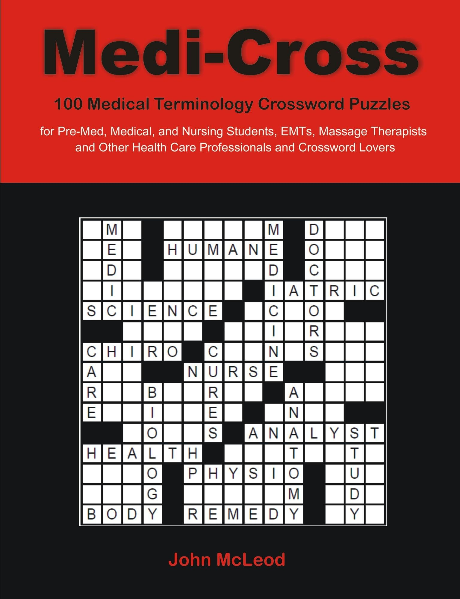 Medi-Cross: 100 Medical Terminology Crossword Puzzles for Pre-Med, Medical, and Nursing Students, EMTs, Massage Therapists and Other Health Care Profe EB9781599428505