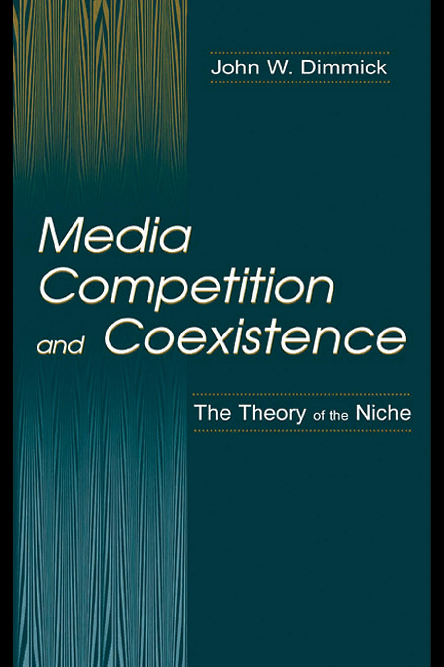 Media Competition and Coexistence: the theory of the Niche EB9781410606211