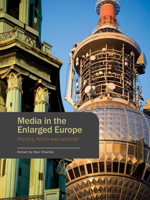Media in the Enlarged Europe: Politics, Policy and Industry EB9781841509983