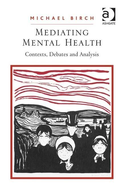 Mediating Mental Health: Contexts, Debates and Analysis EB9781409425014
