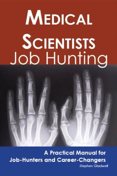 Medical Scientists: Job Hunting - A Practical Manual for Job-Hunters and Career Changers EB9781743043172