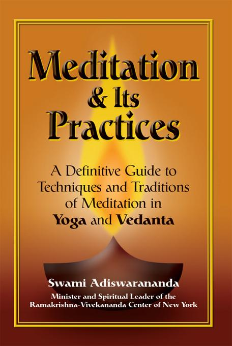 Meditation and Its Practices: A Definitive Guide to Techniques and Traditions of Meditation in Yoga and Vedanta EB9781594734021