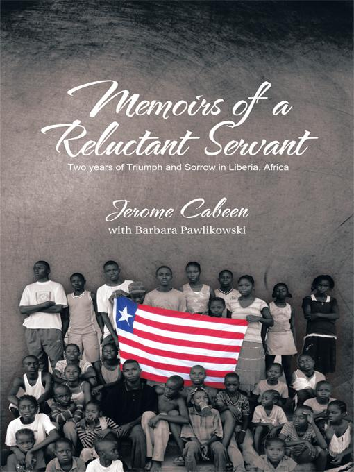 Memoirs of a Reluctant Servant: Two years of Triumph and Sorrow in Liberia, Africa EB9781426966071