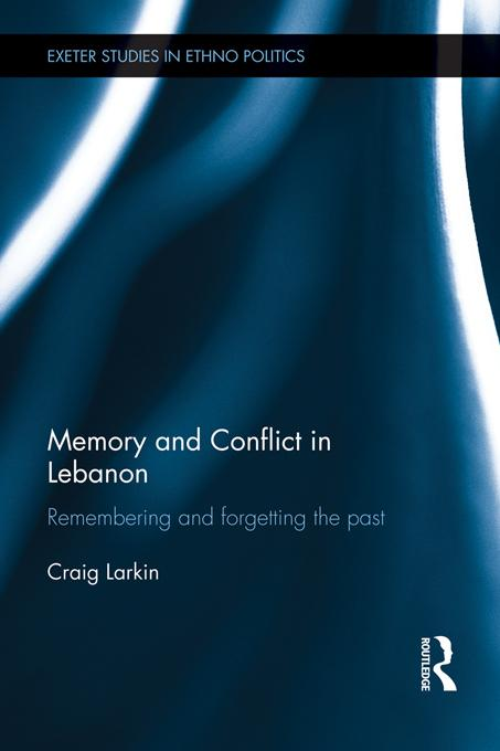 Memory and Conflict in Lebanon EB9781136490613