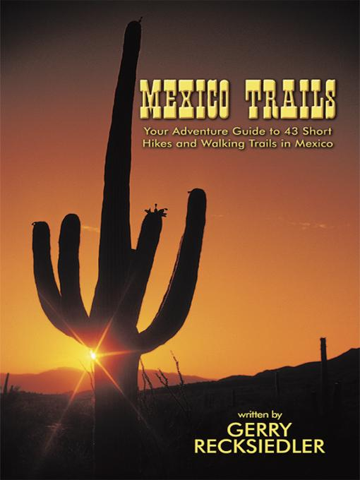 Mexico Trails: Your Adventure Guide to 43 Short Hikes and Walking Trails in Mexico EB9781425140878
