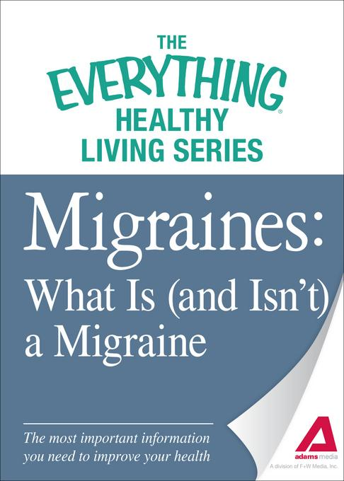 Migraines: What Is (and Isn't) a Migraine: The most important information you need to improve your health