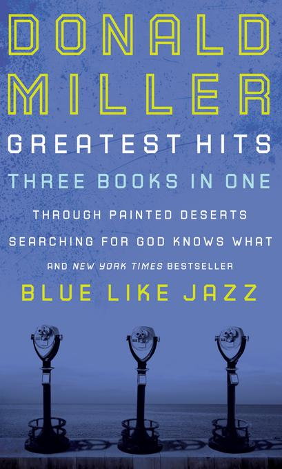 Miller 3 in 1: Blue Like Jazz, Through Painted Deserts, Searching for God