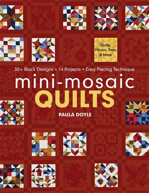 Mini-Mosaic Quilts: 30+ Block Designs, 14 Projects, Easy Piecing Technique EB9781607053668